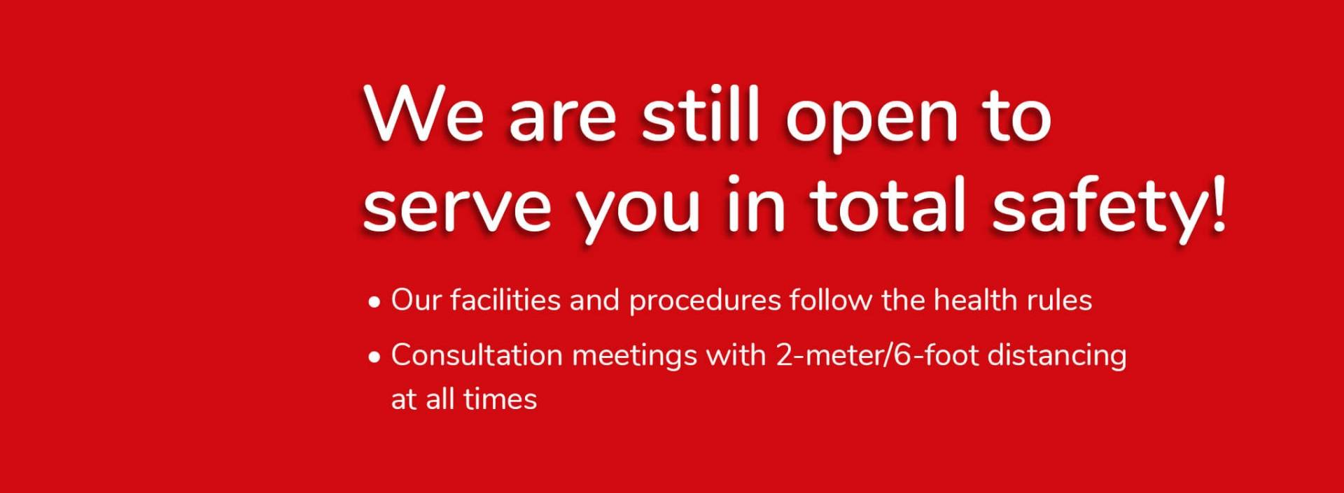 We are still open to serve you in total safety